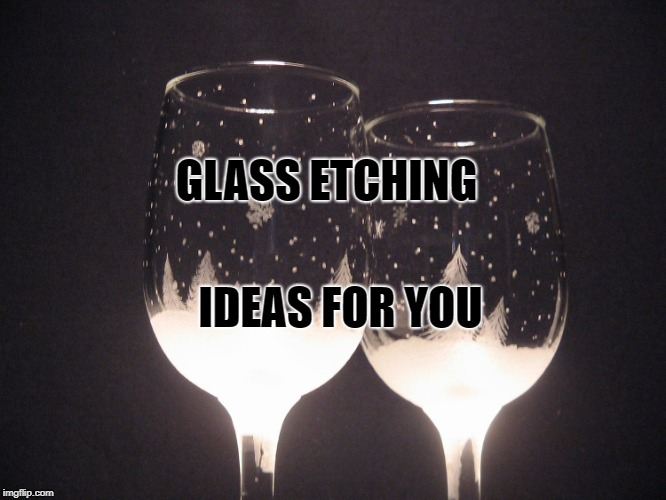 Glass etching ideas for beautiful creations on glass